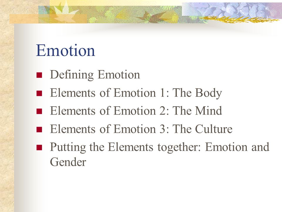 Emotion Defining Emotion Elements of Emotion 1: The Body