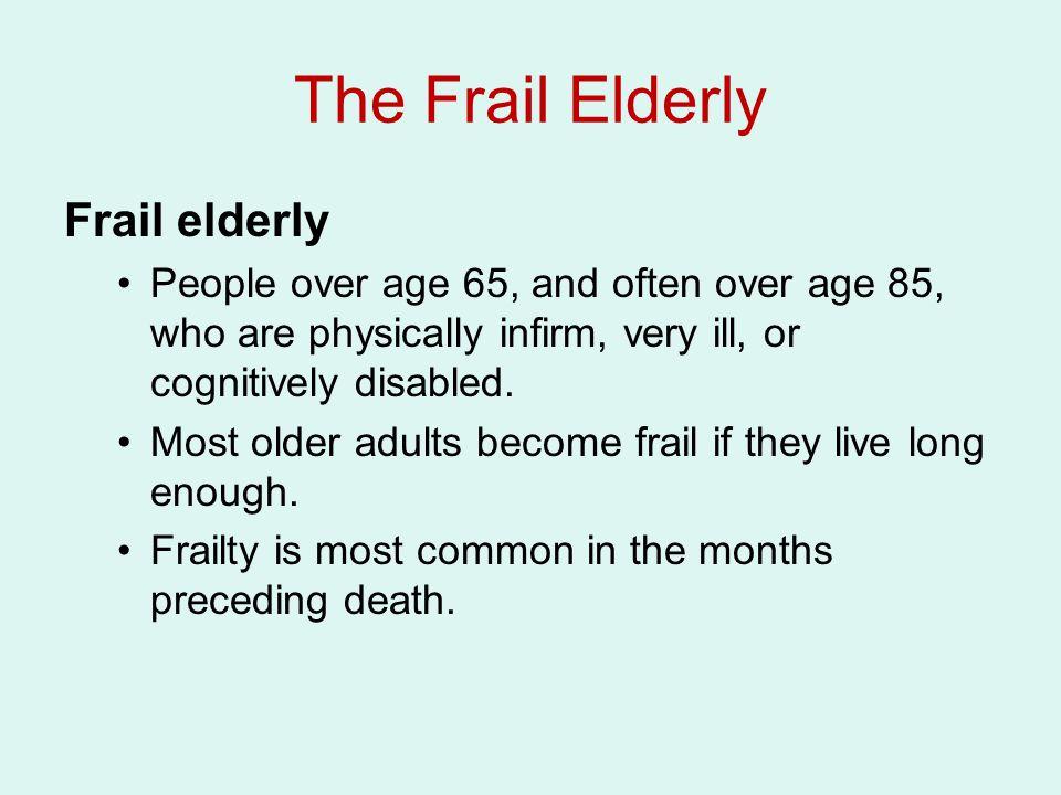 The Frail Elderly Frail elderly