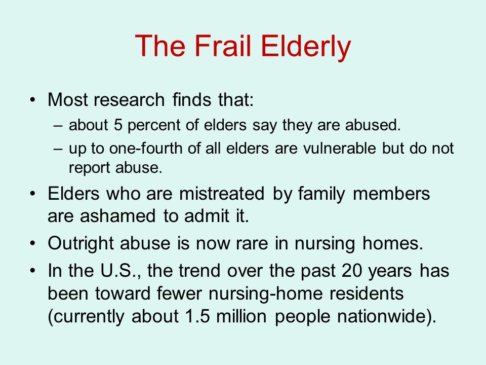 The Frail Elderly Most research finds that: