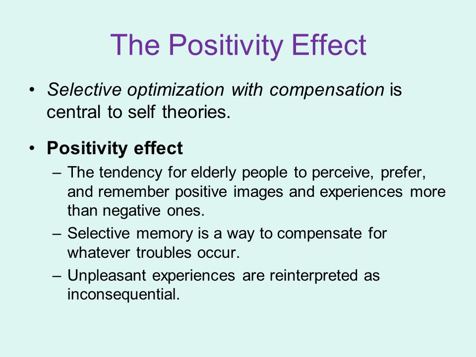The Positivity Effect Selective optimization with compensation is central to self theories. Positivity effect.