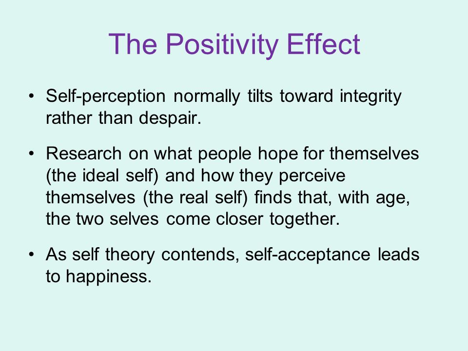 The Positivity Effect Self-perception normally tilts toward integrity rather than despair.