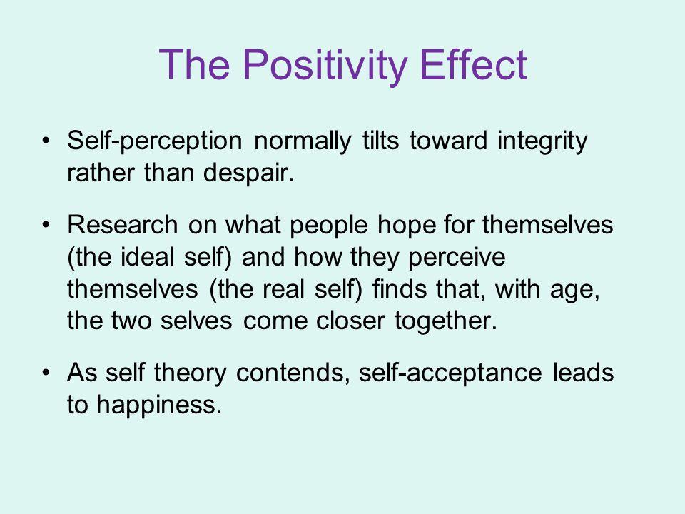The Positivity Effect Self-perception normally tilts toward integrity rather than despair.