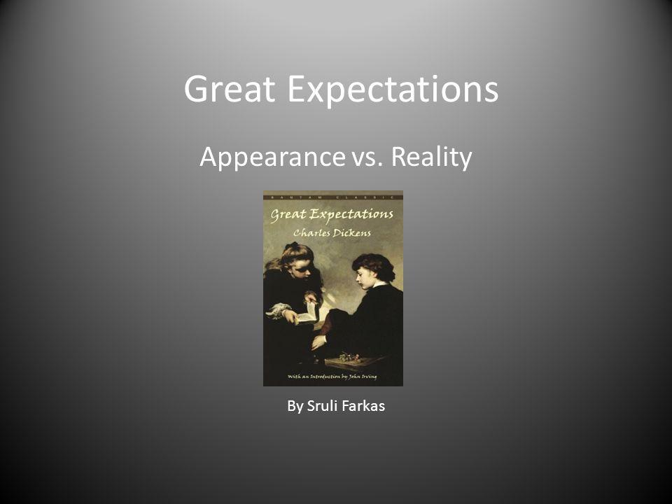 Great Expectations Appearance vs. Reality By Sruli Farkas