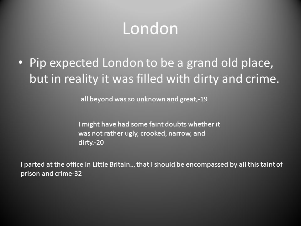 London Pip expected London to be a grand old place, but in reality it was filled with dirty and crime.