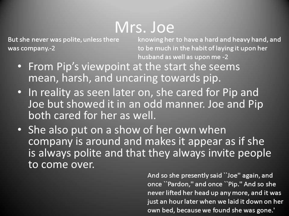 Mrs. Joe But she never was polite, unless there was company.-2.