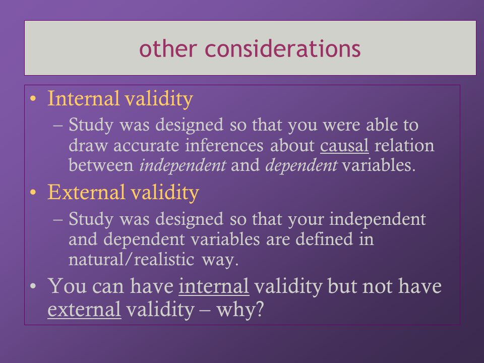 other considerations Internal validity External validity