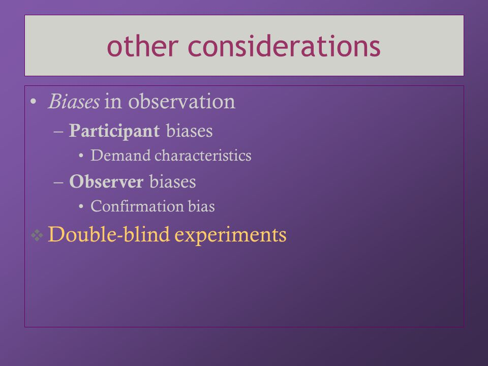 other considerations Biases in observation Double-blind experiments