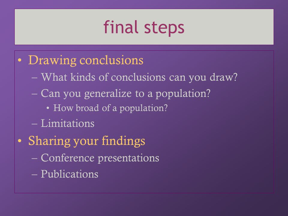 final steps Drawing conclusions Sharing your findings