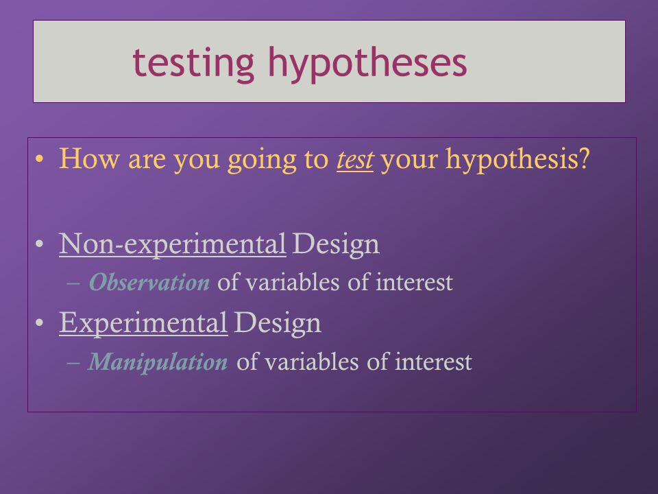 testing hypotheses How are you going to test your hypothesis