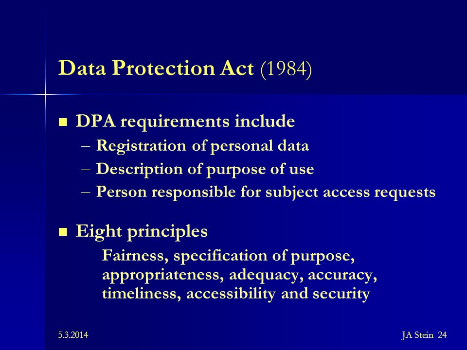 Data Protection Act (1984) DPA requirements include Eight principles