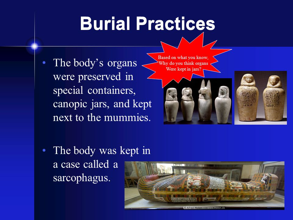 Burial Practices Based on what you know, Why do you think organs. Were kept in jars