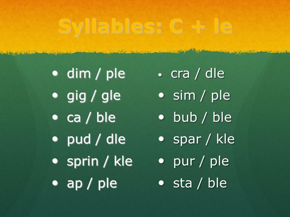 Syllables: C + le dim / ple gig / gle ca / ble pud / dle sprin / kle