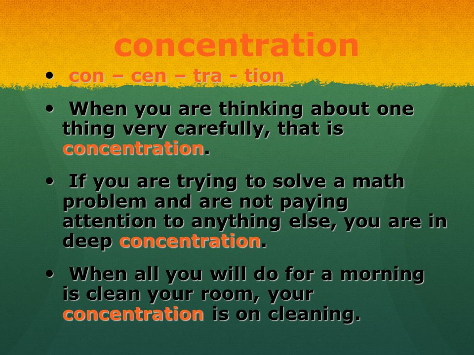 concentration con – cen – tra - tion