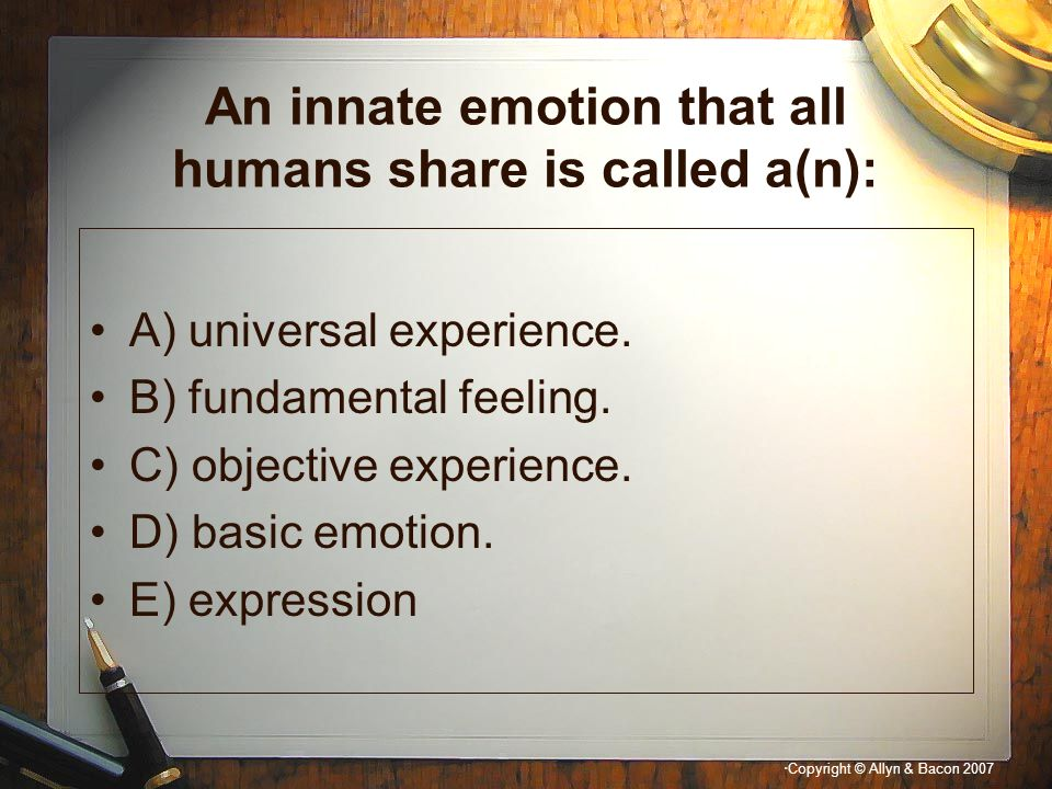 An innate emotion that all humans share is called a(n):