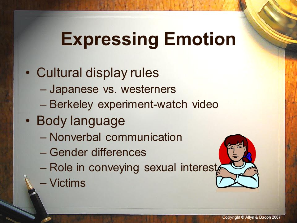 Expressing Emotion Cultural display rules Body language