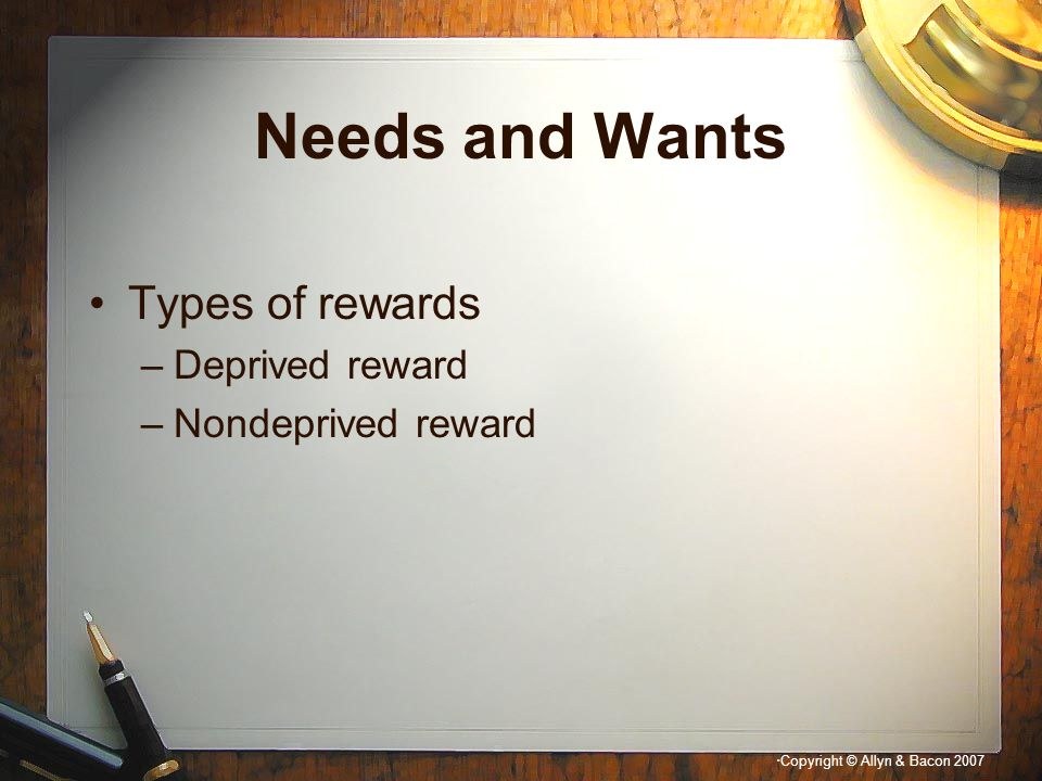 Needs and Wants Types of rewards Deprived reward Nondeprived reward