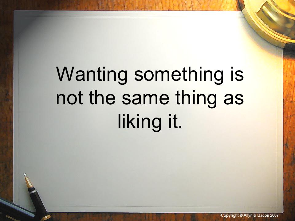 Wanting something is not the same thing as liking it.