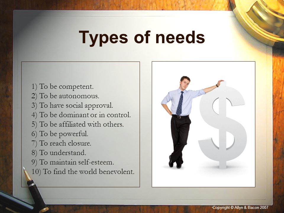 Types of needs 1) To be competent. 2) To be autonomous.