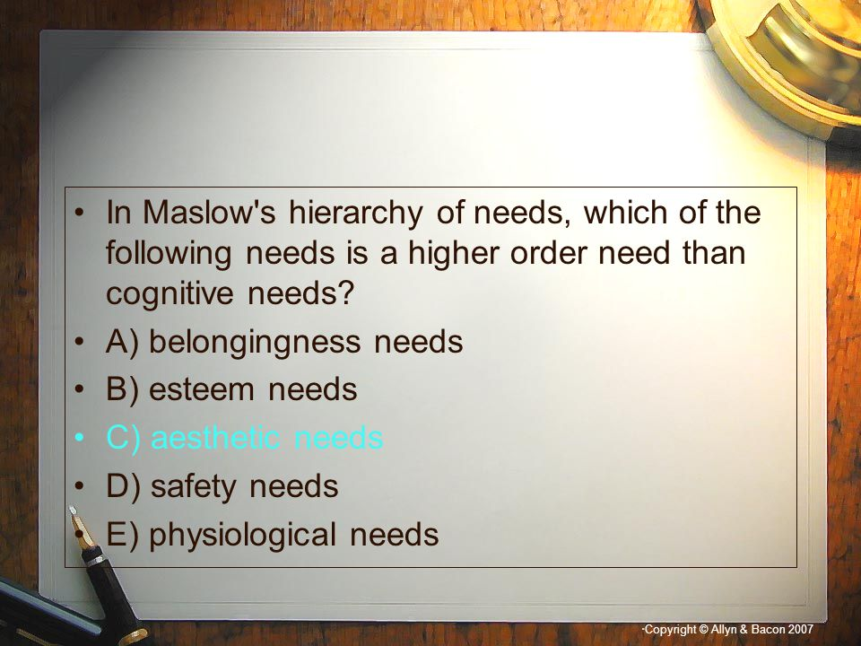 In Maslow s hierarchy of needs, which of the following needs is a higher order need than cognitive needs