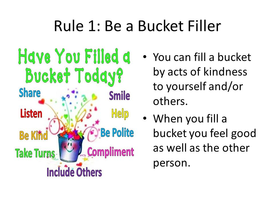Rule 1: Be a Bucket Filler