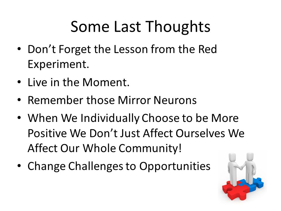 Some Last Thoughts Don't Forget the Lesson from the Red Experiment.