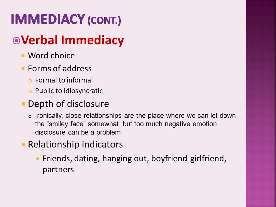 Immediacy (cont.) Verbal Immediacy Depth of disclosure