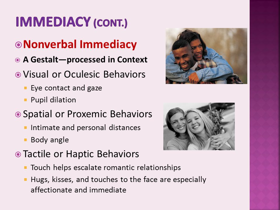 Immediacy (cont.) Nonverbal Immediacy Visual or Oculesic Behaviors