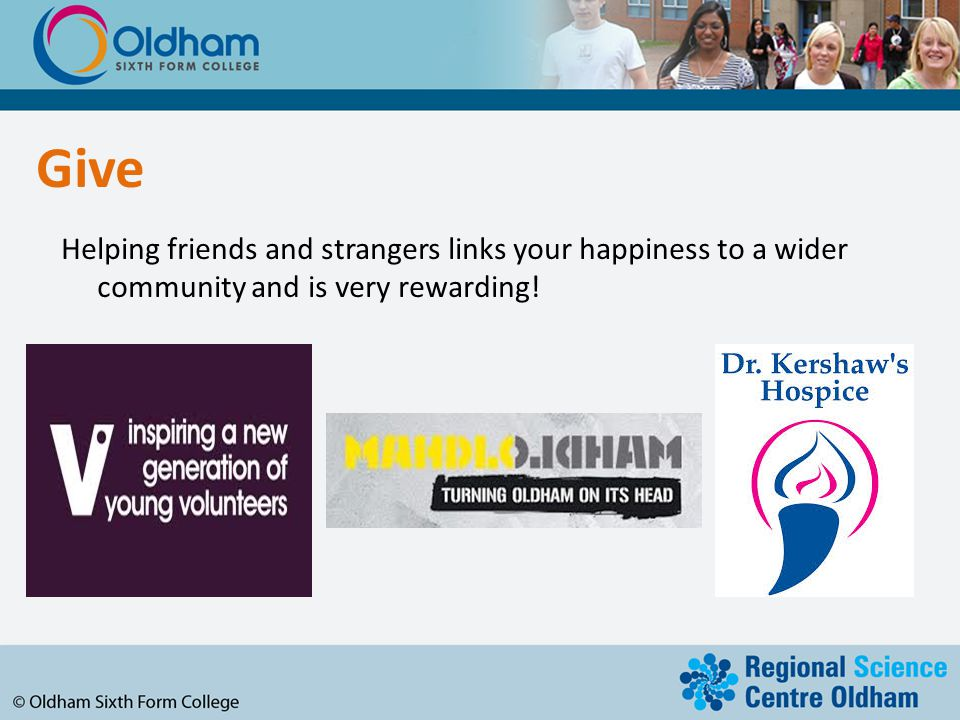 Give Helping friends and strangers links your happiness to a wider community and is very rewarding!