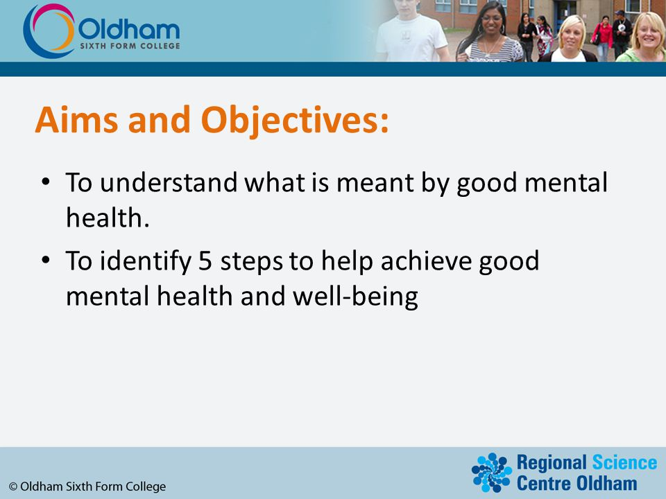 Aims and Objectives: To understand what is meant by good mental health.