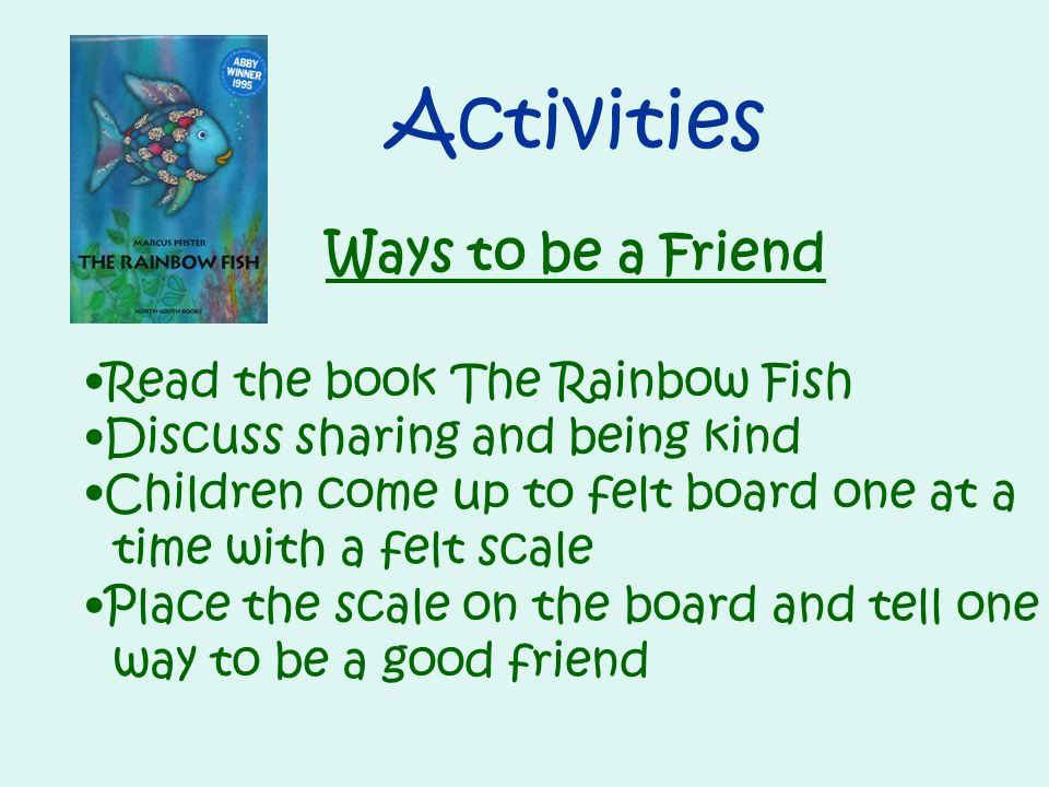 Activities Ways to be a Friend Read the book The Rainbow Fish