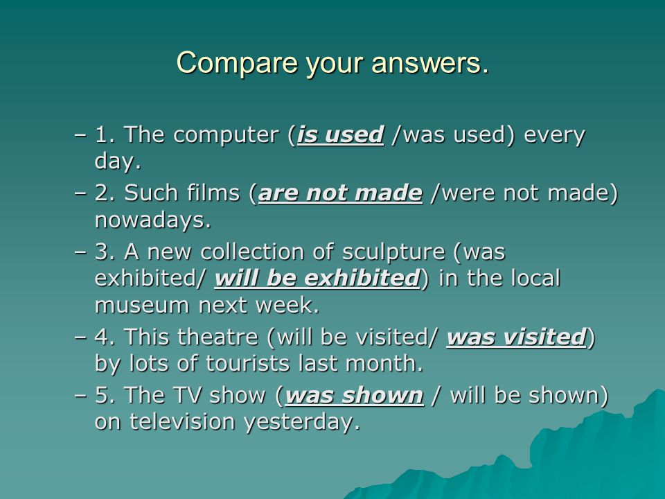 Compare your answers. 1. The computer (is used /was used) every day.