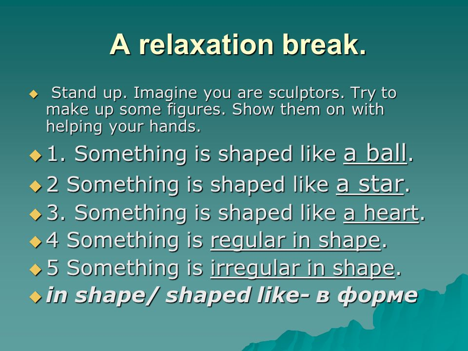 A relaxation break. 1. Something is shaped like a ball.