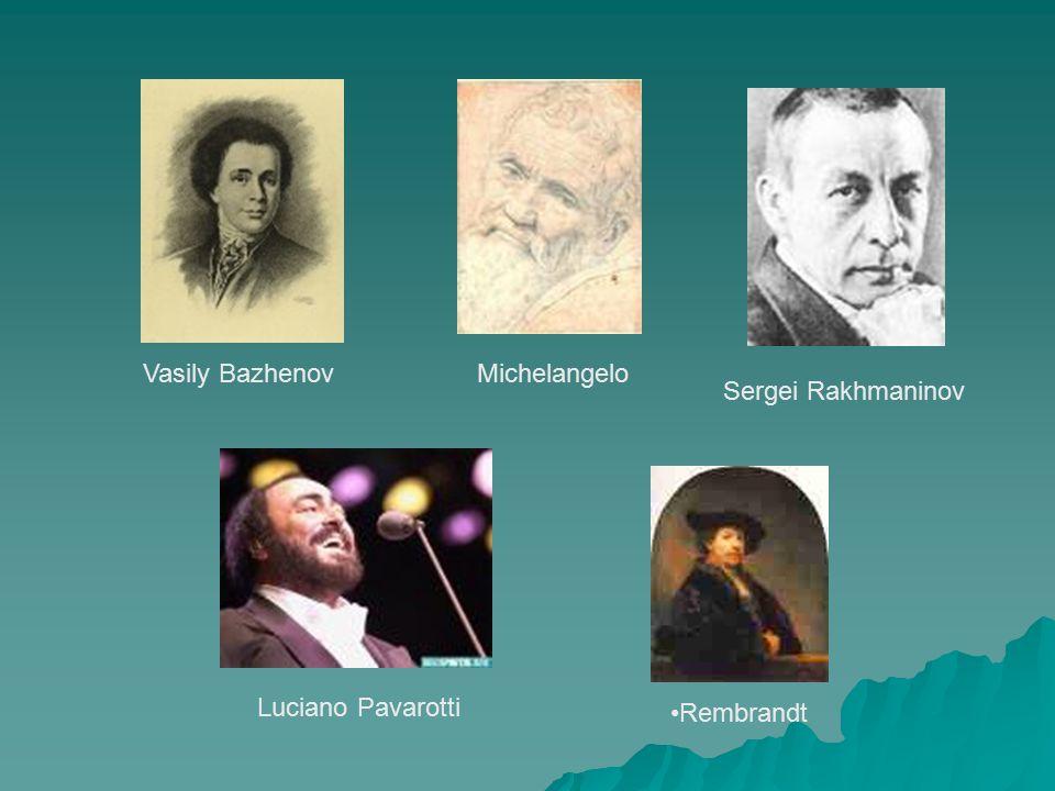 Vasily Bazhenov Michelangelo Sergei Rakhmaninov Luciano Pavarotti Rembrandt