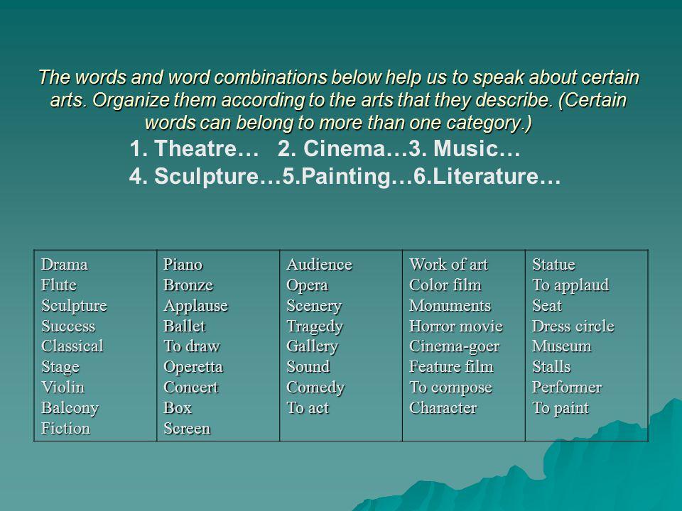 1. Theatre… 2. Cinema…3. Music… 4. Sculpture…5.Painting…6.Literature…