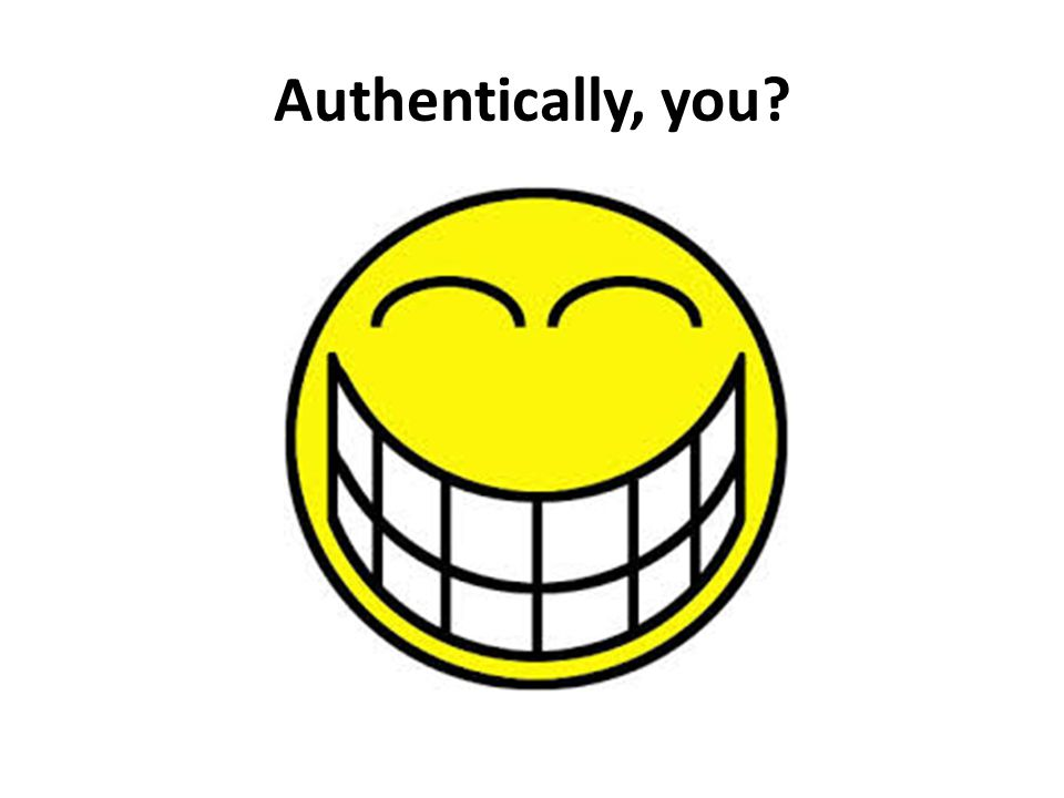 Authentically, you
