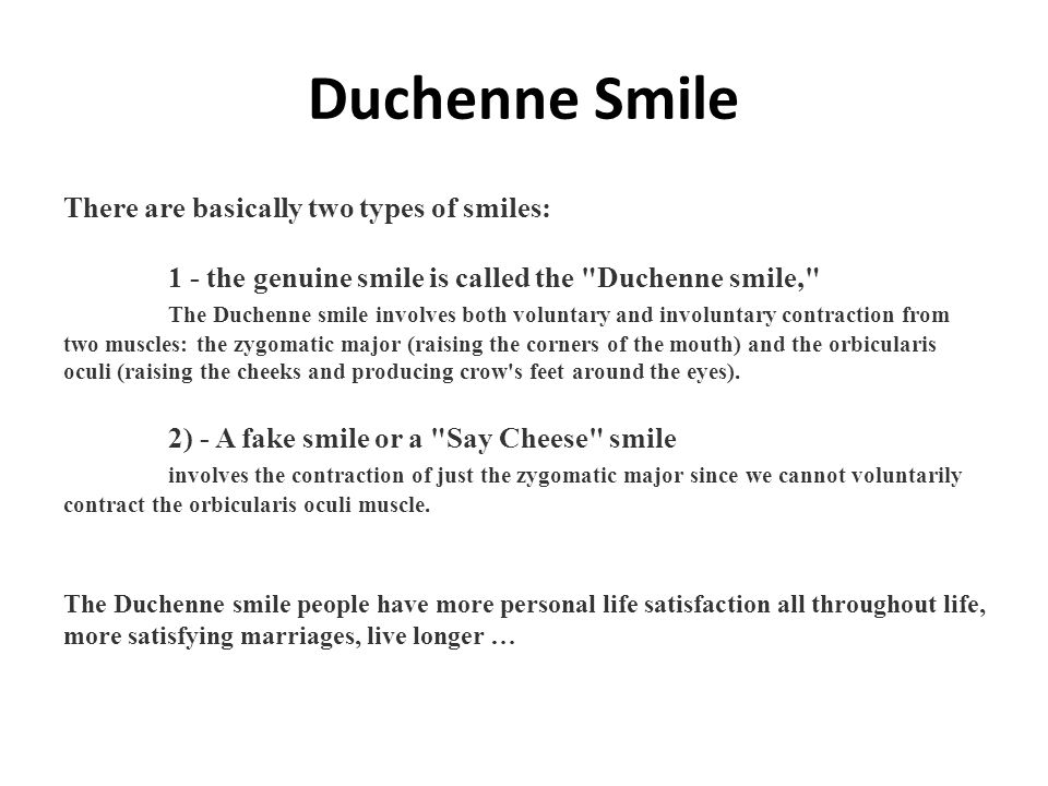 Duchenne Smile There are basically two types of smiles: