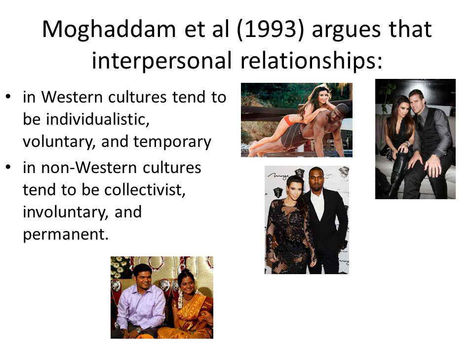 Moghaddam et al (1993) argues that interpersonal relationships: