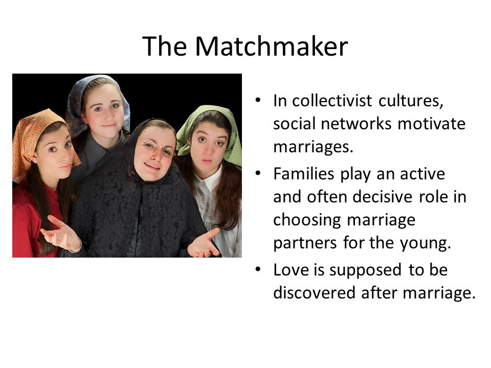 The Matchmaker In collectivist cultures, social networks motivate marriages.