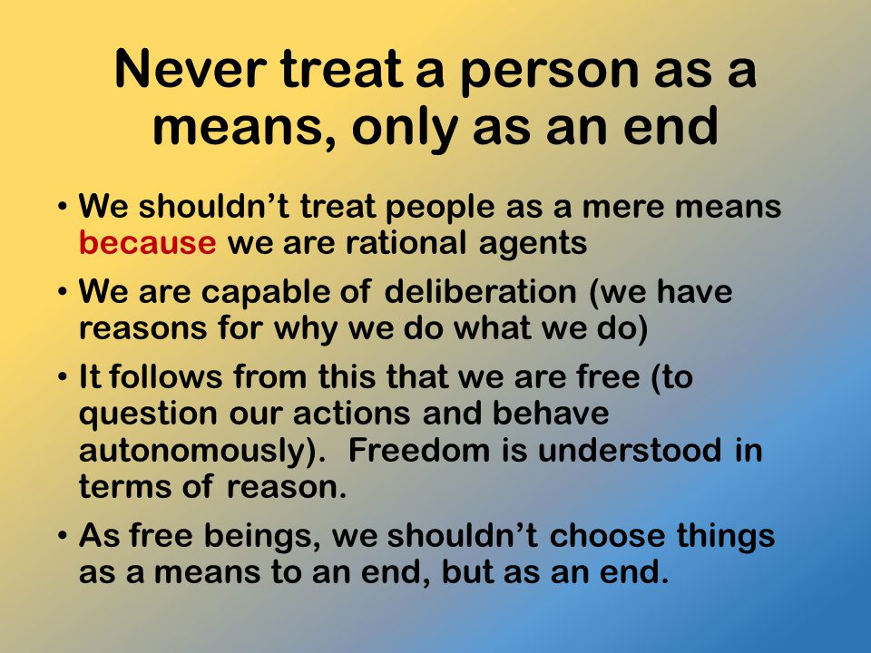 Never treat a person as a means, only as an end