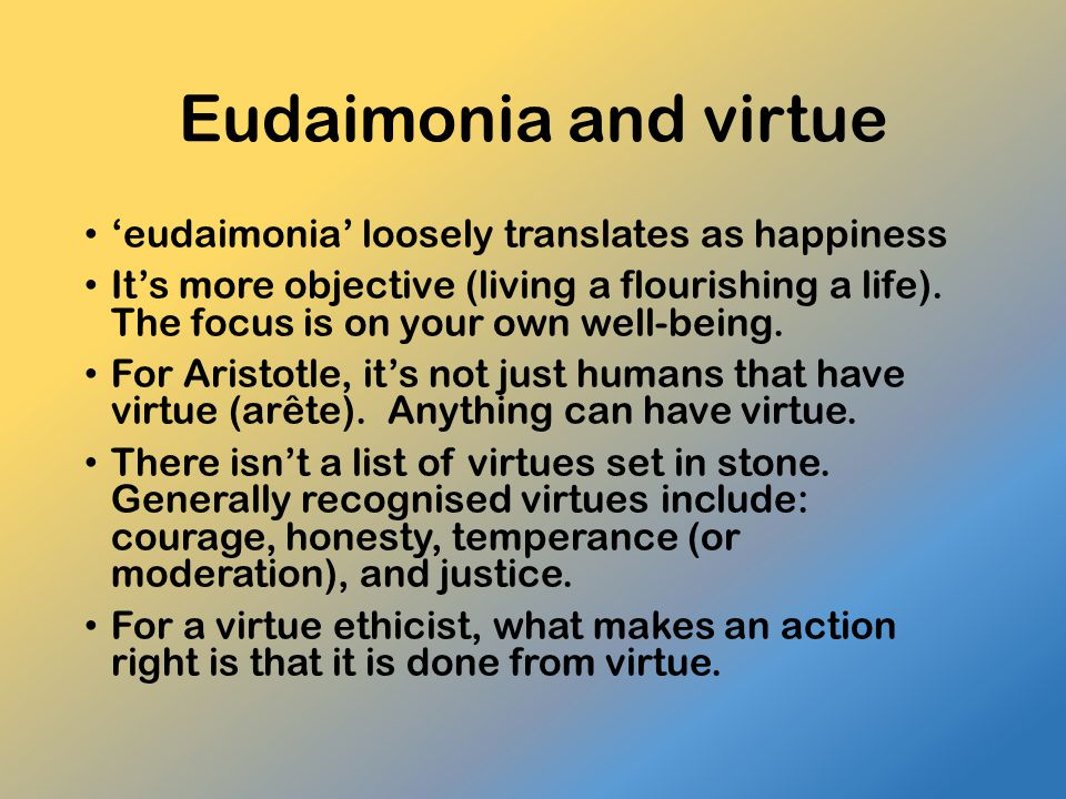Eudaimonia and virtue 'eudaimonia' loosely translates as happiness