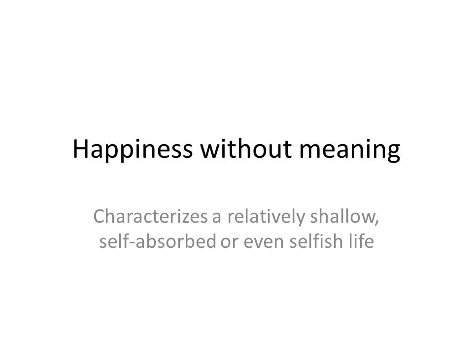 Happiness without meaning