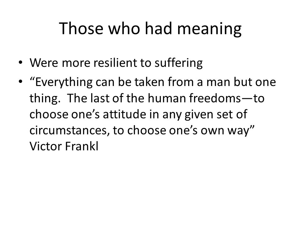 Those who had meaning Were more resilient to suffering