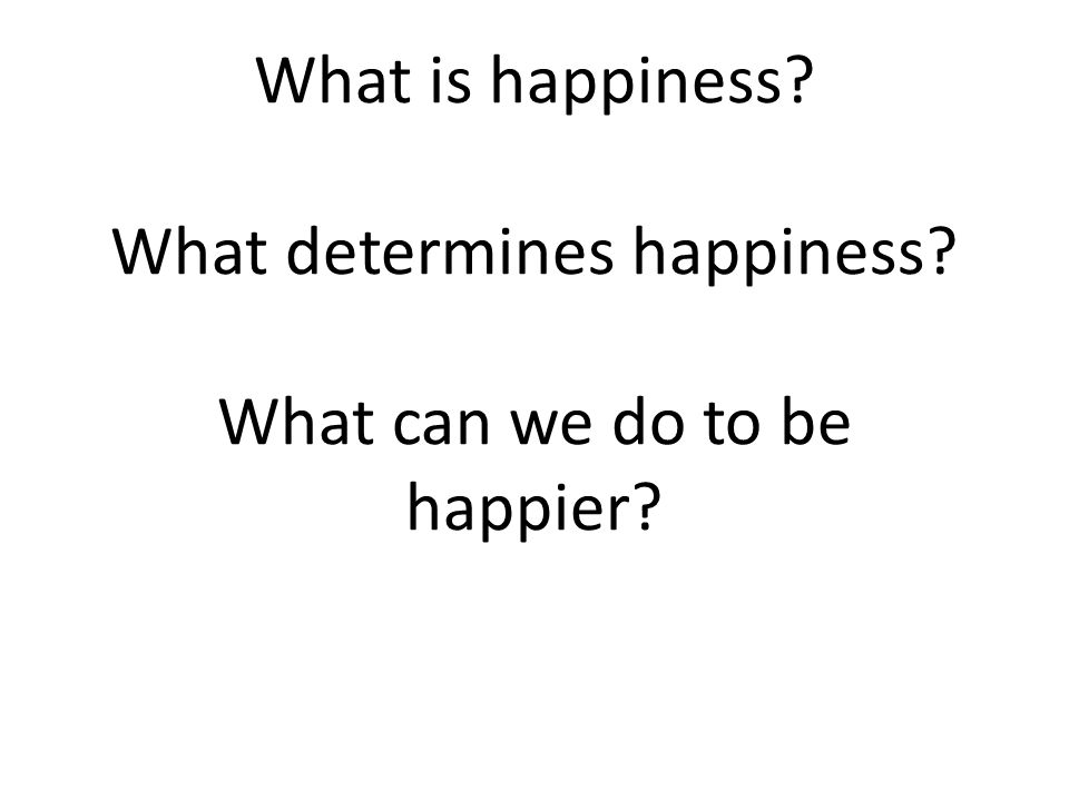 What is happiness. What determines happiness