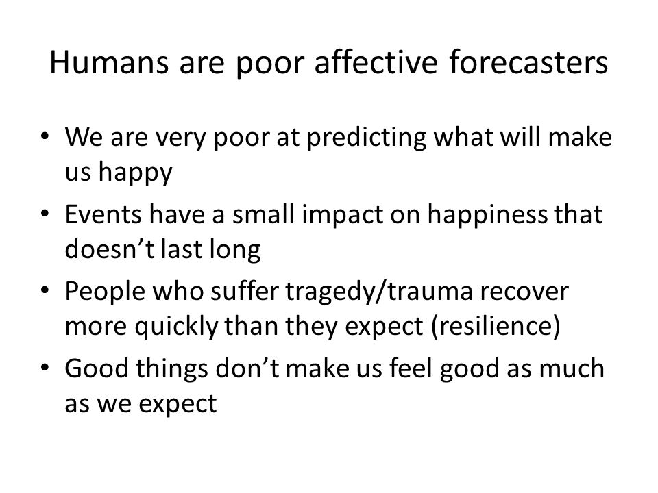 Humans are poor affective forecasters