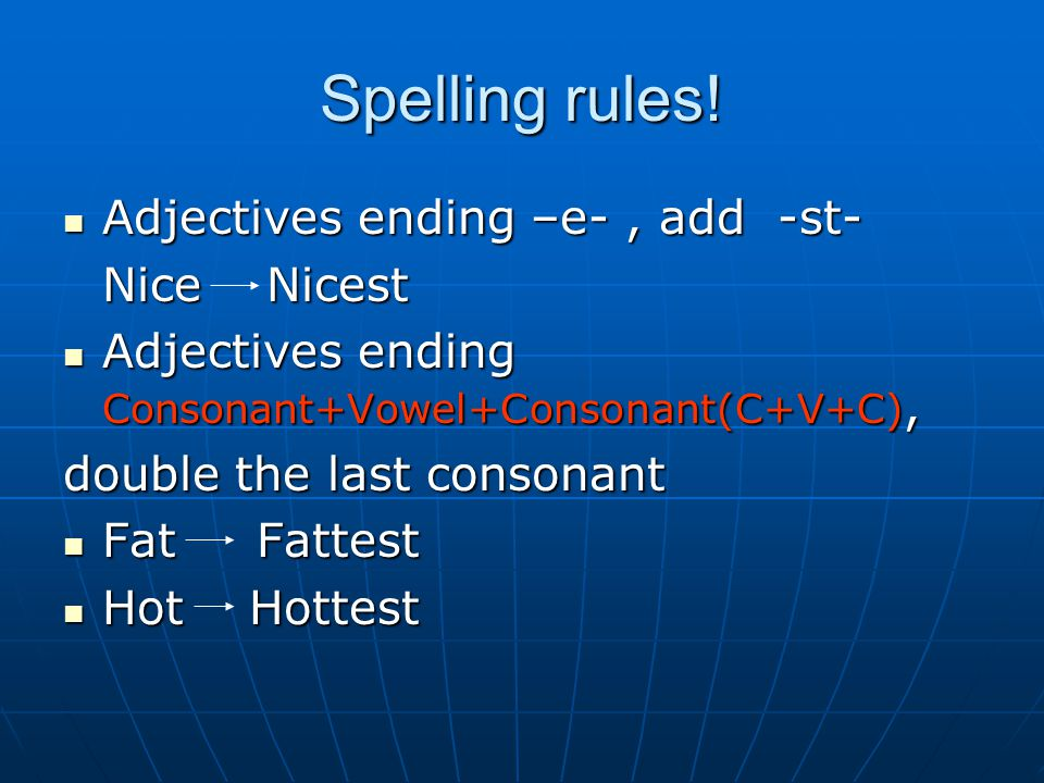 Spelling rules! Adjectives ending –e- , add -st- Nice Nicest