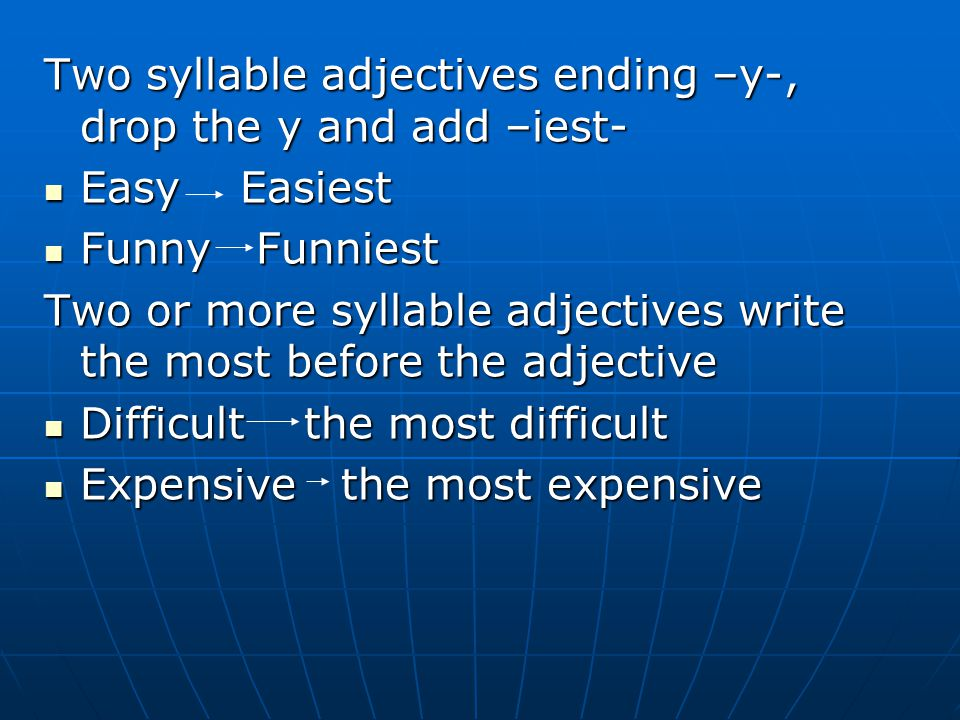 Two syllable adjectives ending –y-, drop the y and add –iest-