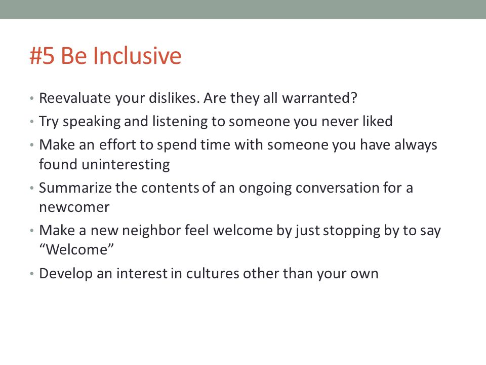 #5 Be Inclusive Reevaluate your dislikes. Are they all warranted