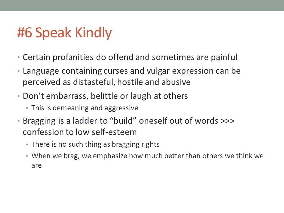 #6 Speak Kindly Certain profanities do offend and sometimes are painful.