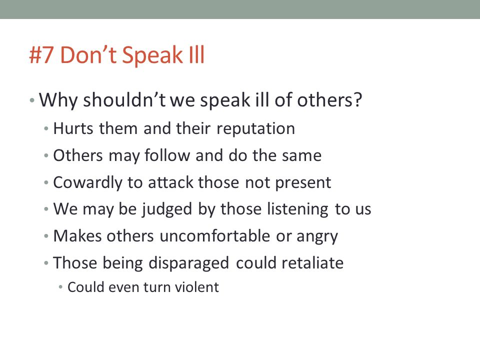 #7 Don't Speak Ill Why shouldn't we speak ill of others