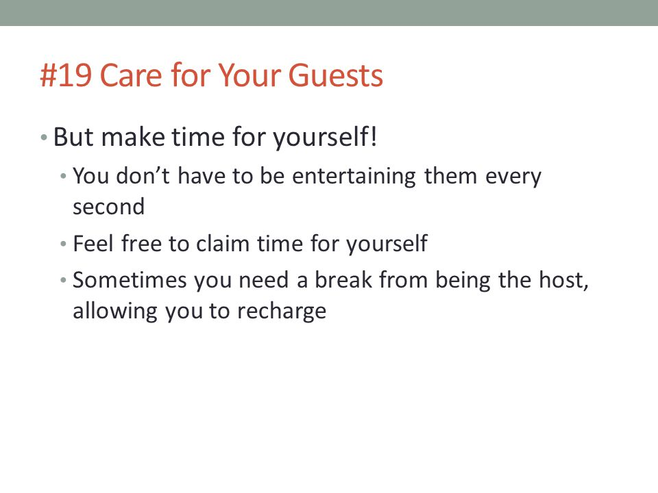 #19 Care for Your Guests But make time for yourself!